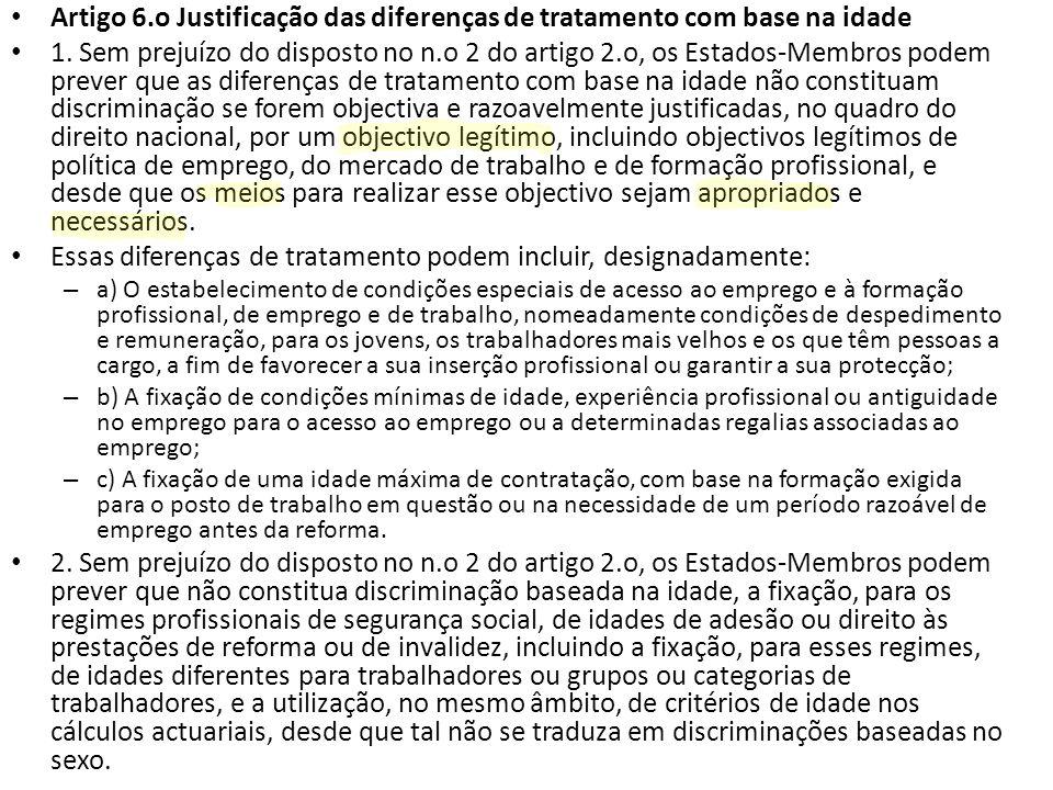 Artigo 6.o Justificação das diferenças de tratamento com base na idade 1. Sem prejuízo do disposto no n.o 2 do artigo 2.o, os Estados-Membros podem pr