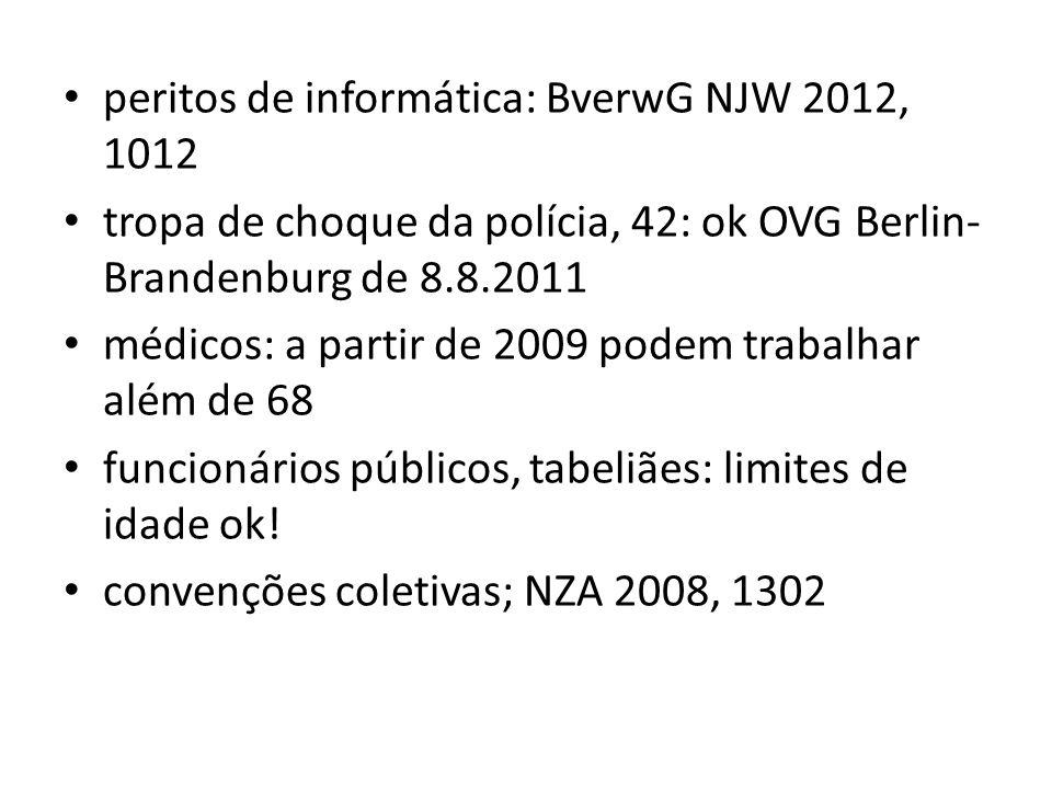 peritos de informática: BverwG NJW 2012, 1012 tropa de choque da polícia, 42: ok OVG Berlin- Brandenburg de 8.8.2011 médicos: a partir de 2009 podem t