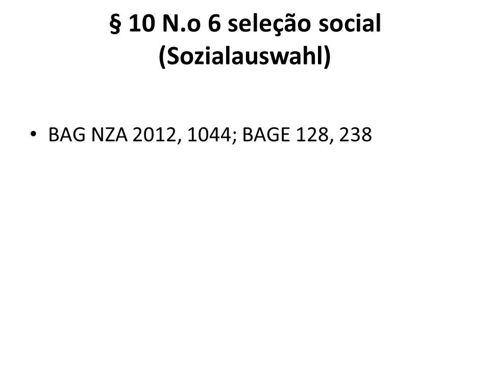 § 10 N.o 6 seleção social (Sozialauswahl) BAG NZA 2012, 1044; BAGE 128, 238