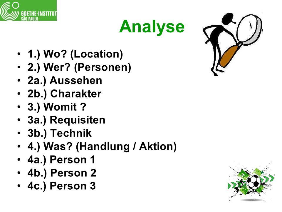 Analyse 1.) Wo. (Location) 2.) Wer. (Personen) 2a.) Aussehen 2b.) Charakter 3.) Womit .
