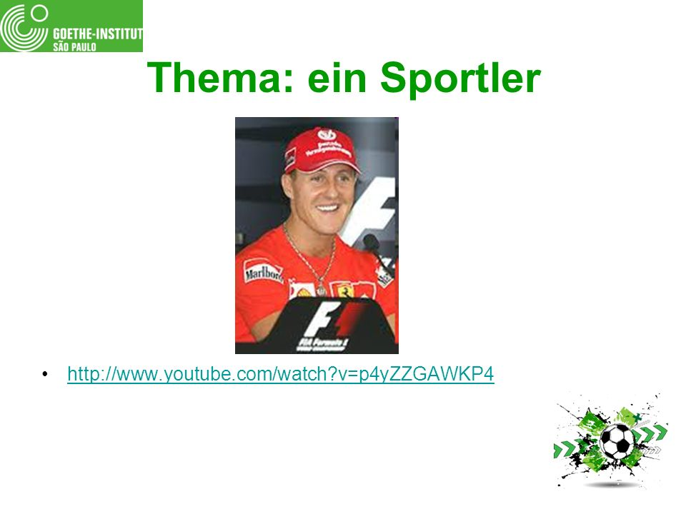 Thema: ein Sportler http://www.youtube.com/watch v=p4yZZGAWKP4