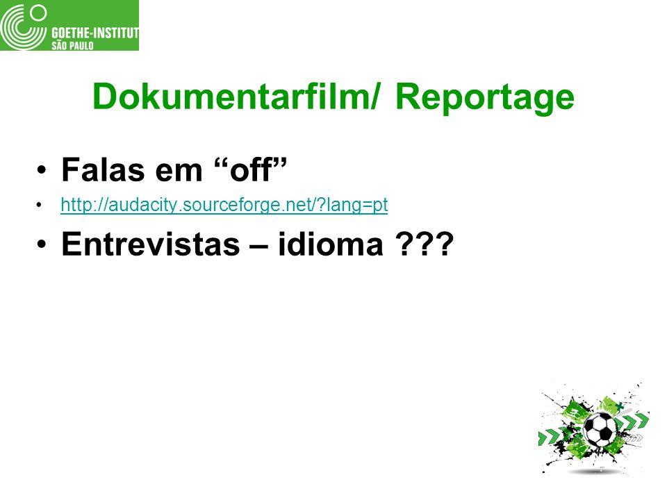 Dokumentarfilm/ Reportage Falas em off http://audacity.sourceforge.net/?lang=pt Entrevistas – idioma ???
