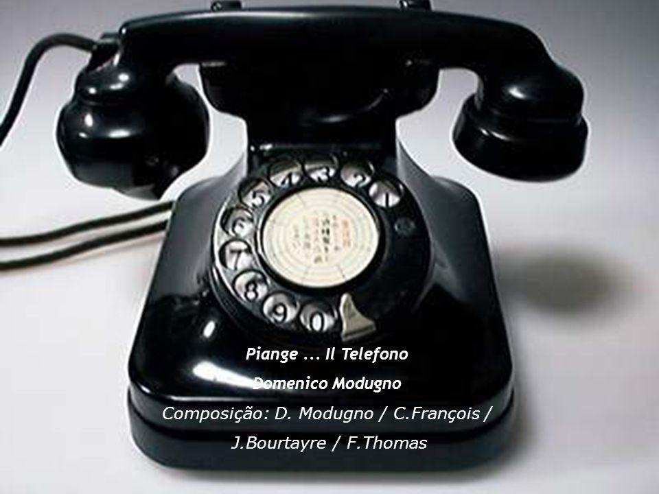 Piange... Il Telefono Domenico Modugno Composição: D. Modugno / C.François / J.Bourtayre / F.Thomas