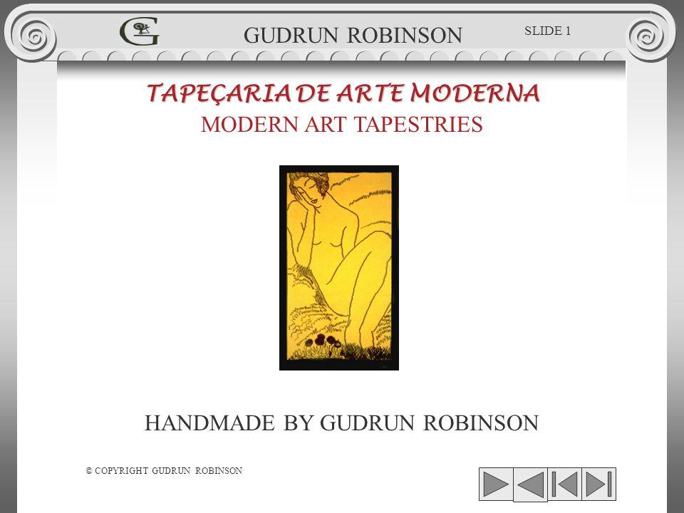 GUDRUN ROBINSON TAPEÇARIA DE ARTE MODERNA MODERN ART TAPESTRIES HANDMADE BY GUDRUN ROBINSON © COPYRIGHT GUDRUN ROBINSON SLIDE 1
