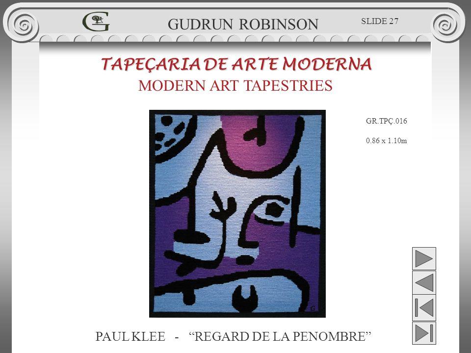 PAUL KLEE - REGARD DE LA PENOMBRE TAPEÇARIA DE ARTE MODERNA MODERN ART TAPESTRIES 0.86 x 1.10m GUDRUN ROBINSON GR.TPÇ.016 SLIDE 27