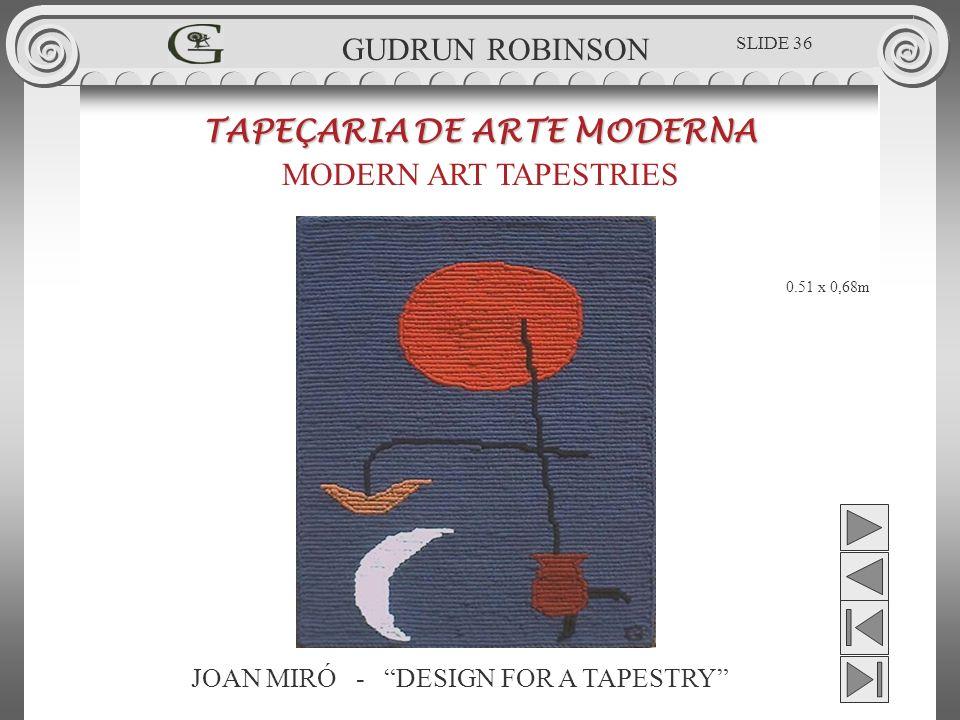 JOAN MIRÓ - DESIGN FOR A TAPESTRY TAPEÇARIA DE ARTE MODERNA MODERN ART TAPESTRIES 0.51 x 0,68m GUDRUN ROBINSON SLIDE 36