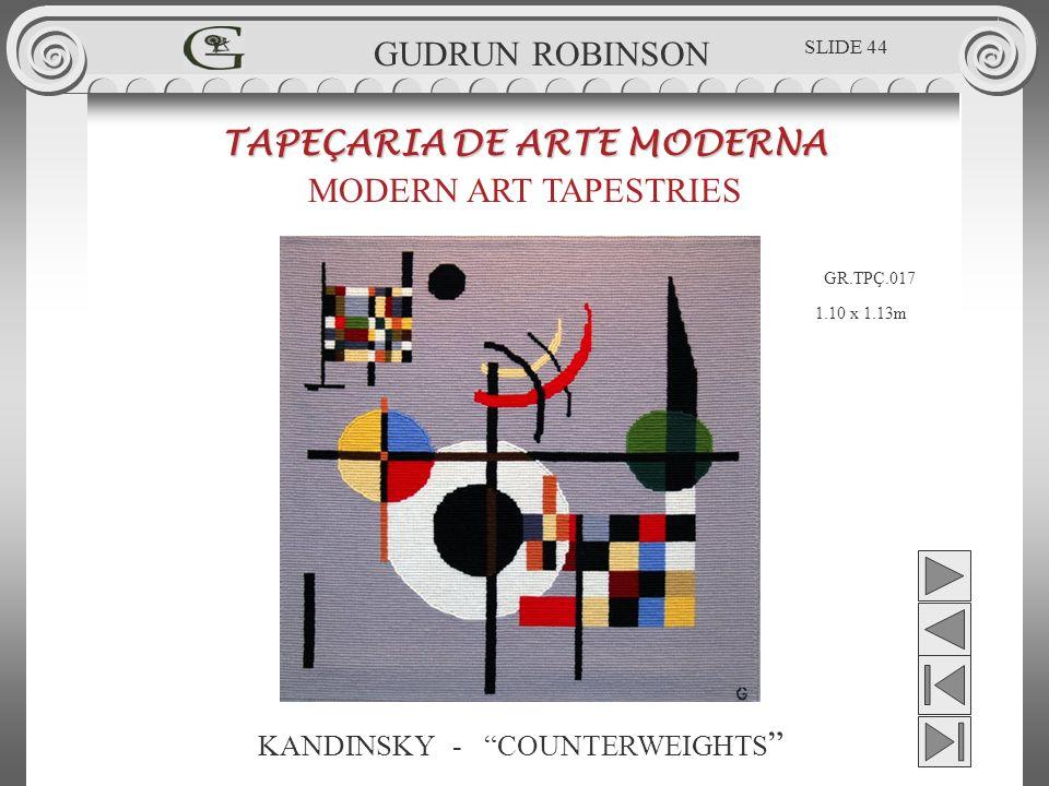 KANDINSKY - COUNTERWEIGHTS TAPEÇARIA DE ARTE MODERNA MODERN ART TAPESTRIES 1.10 x 1.13m GUDRUN ROBINSON GR.TPÇ.017 SLIDE 44