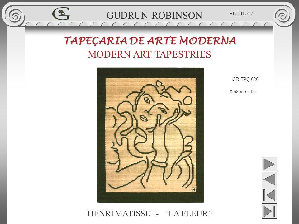 HENRI MATISSE - LA FLEUR TAPEÇARIA DE ARTE MODERNA MODERN ART TAPESTRIES 0.68 x 0.94m GUDRUN ROBINSON GR.TPÇ.020 SLIDE 47