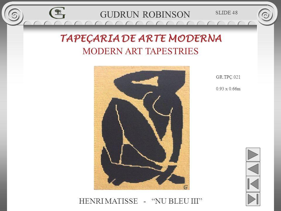 HENRI MATISSE - NU BLEU III TAPEÇARIA DE ARTE MODERNA MODERN ART TAPESTRIES 0.93 x 0.66m GUDRUN ROBINSON GR.TPÇ.021 SLIDE 48