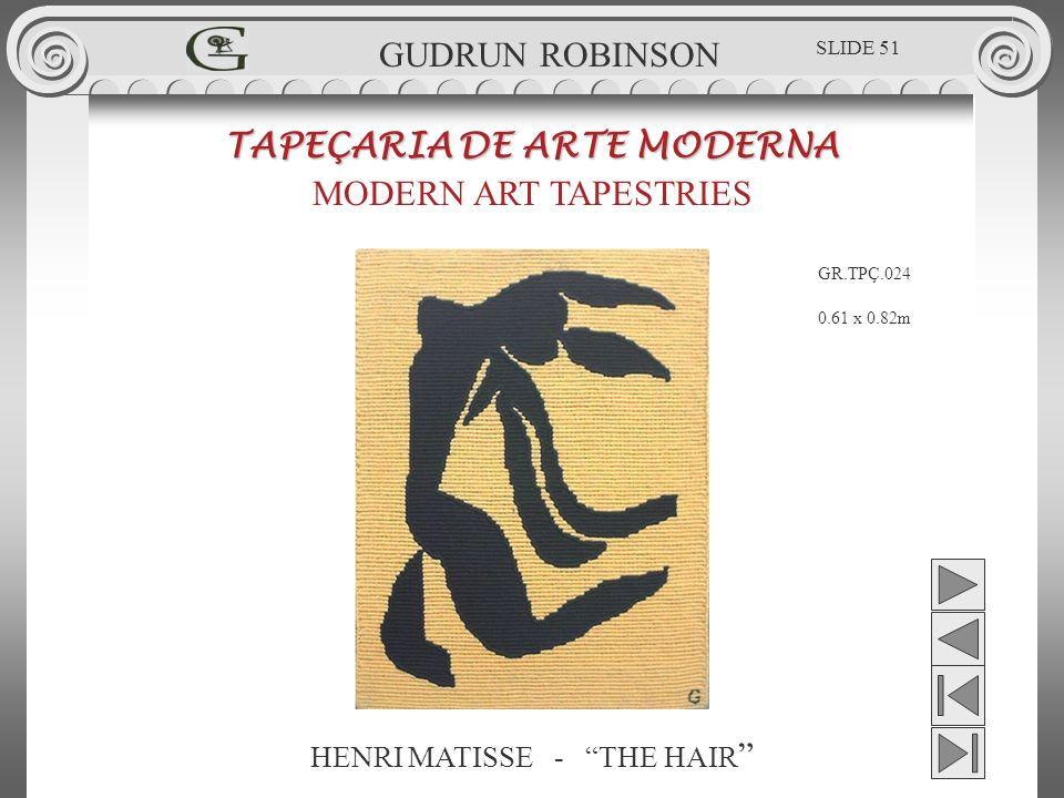 HENRI MATISSE - THE HAIR TAPEÇARIA DE ARTE MODERNA MODERN ART TAPESTRIES 0.61 x 0.82m GUDRUN ROBINSON GR.TPÇ.024 SLIDE 51