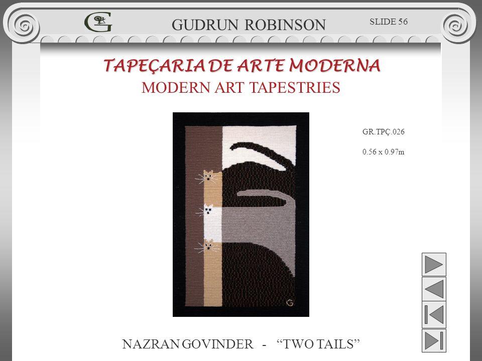 NAZRAN GOVINDER - TWO TAILS TAPEÇARIA DE ARTE MODERNA MODERN ART TAPESTRIES 0.56 x 0.97m GUDRUN ROBINSON GR.TPÇ.026 SLIDE 56