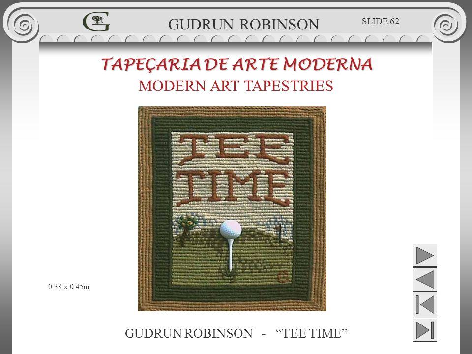 GUDRUN ROBINSON - TEE TIME TAPEÇARIA DE ARTE MODERNA MODERN ART TAPESTRIES 0.38 x 0.45m GUDRUN ROBINSON SLIDE 62