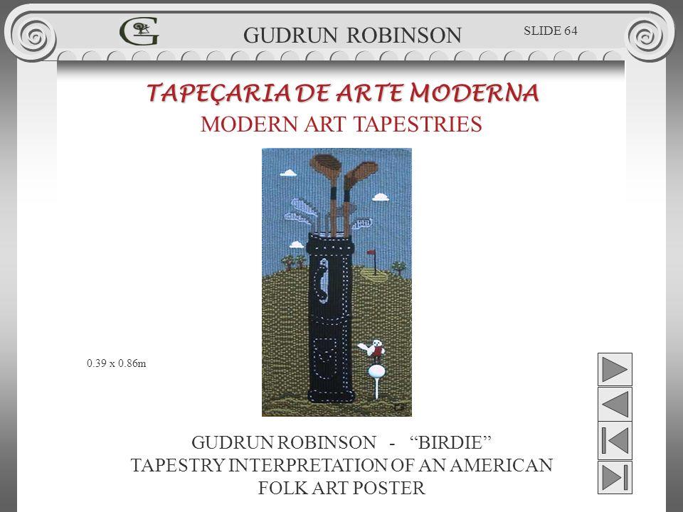 GUDRUN ROBINSON - BIRDIE TAPESTRY INTERPRETATION OF AN AMERICAN FOLK ART POSTER TAPEÇARIA DE ARTE MODERNA MODERN ART TAPESTRIES 0.39 x 0.86m GUDRUN ROBINSON SLIDE 64