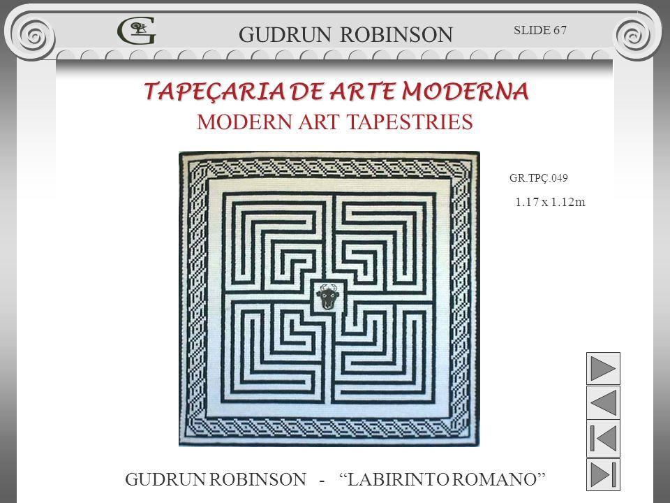 GUDRUN ROBINSON - LABIRINTO ROMANO TAPEÇARIA DE ARTE MODERNA MODERN ART TAPESTRIES 1.17 x 1.12m GUDRUN ROBINSON GR.TPÇ.049 SLIDE 67
