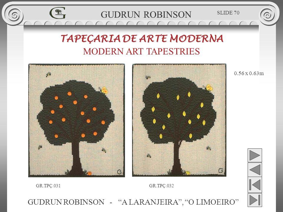 GUDRUN ROBINSON - A LARANJEIRA, O LIMOEIRO TAPEÇARIA DE ARTE MODERNA MODERN ART TAPESTRIES 0.56 x 0.63m GUDRUN ROBINSON GR.TPÇ.031GR.TPÇ.032 SLIDE 70
