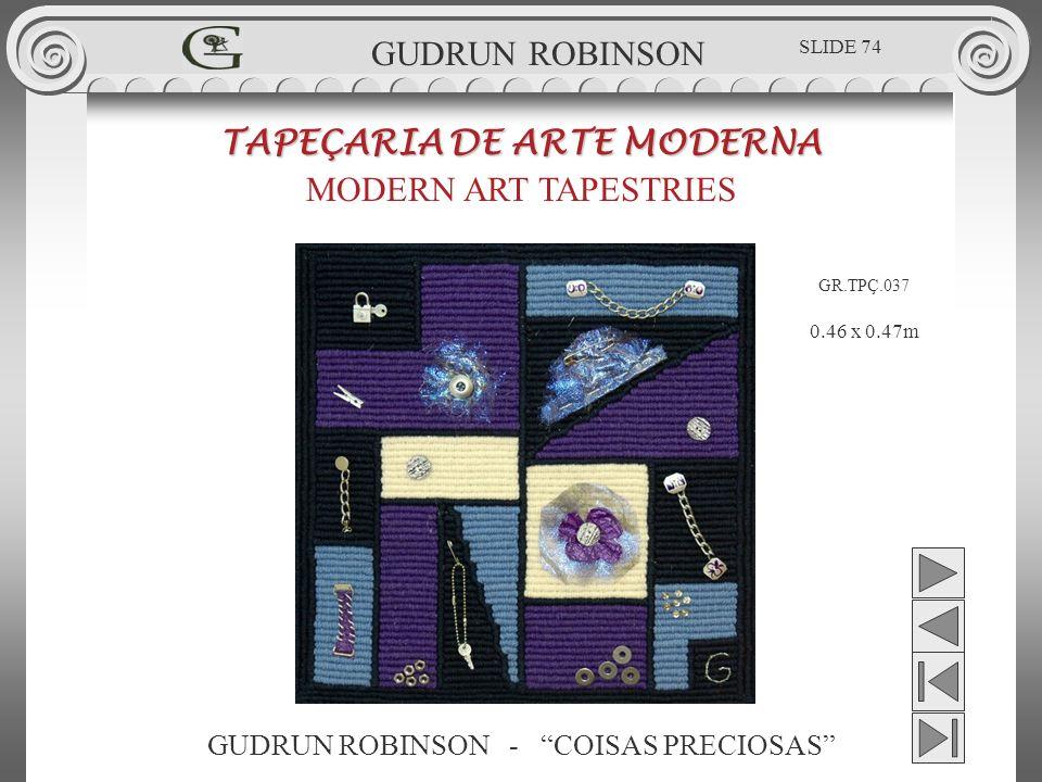 GUDRUN ROBINSON - COISAS PRECIOSAS TAPEÇARIA DE ARTE MODERNA MODERN ART TAPESTRIES 0.46 x 0.47m GUDRUN ROBINSON GR.TPÇ.037 SLIDE 74