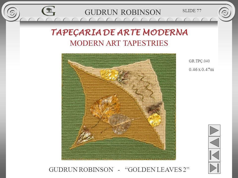 GUDRUN ROBINSON - GOLDEN LEAVES 2 TAPEÇARIA DE ARTE MODERNA MODERN ART TAPESTRIES 0.46 x 0.47m GUDRUN ROBINSON GR.TPÇ.040 SLIDE 77