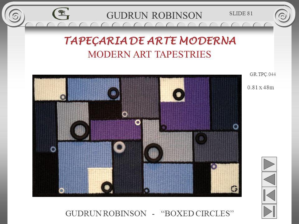 GUDRUN ROBINSON - BOXED CIRCLES TAPEÇARIA DE ARTE MODERNA MODERN ART TAPESTRIES 0.81 x 48m GUDRUN ROBINSON GR.TPÇ.044 SLIDE 81