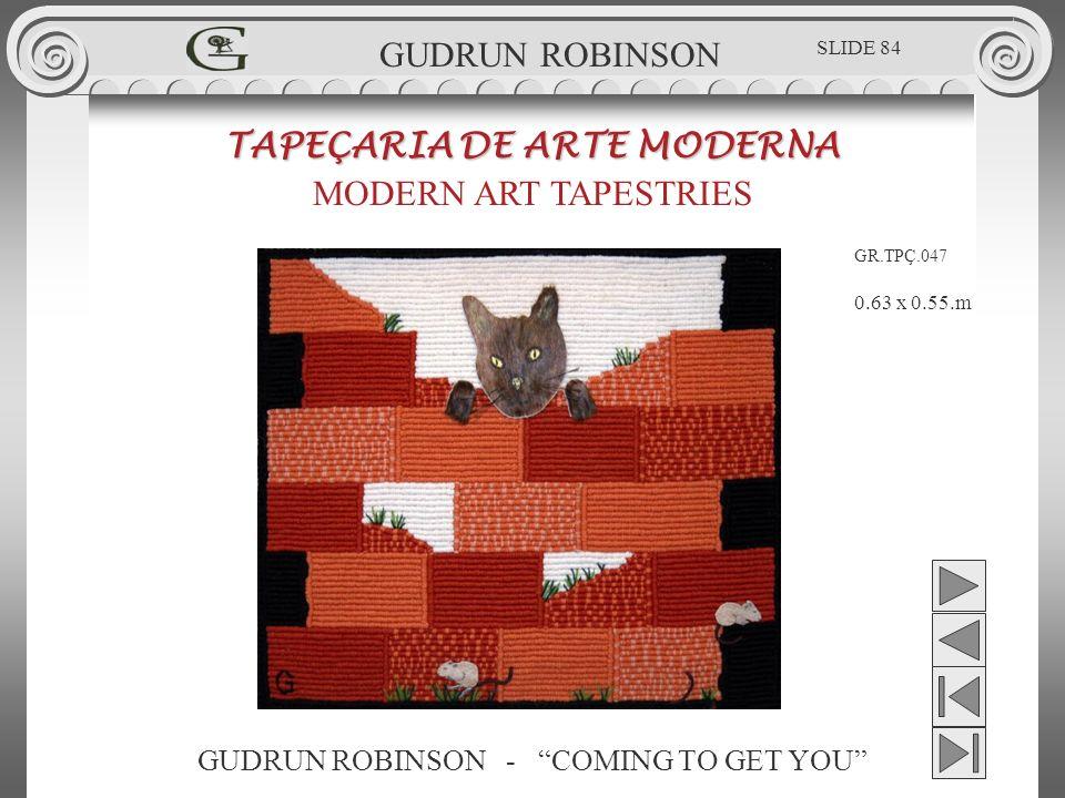 GUDRUN ROBINSON - COMING TO GET YOU TAPEÇARIA DE ARTE MODERNA MODERN ART TAPESTRIES 0.63 x 0.55.m GUDRUN ROBINSON GR.TPÇ.047 SLIDE 84
