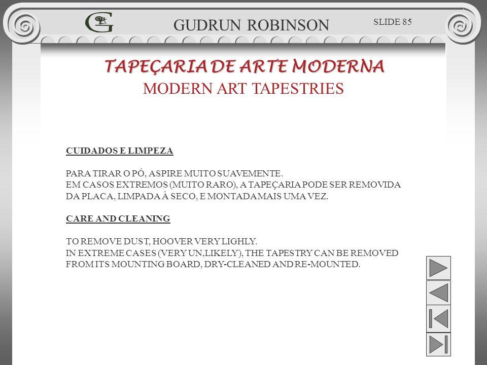 TAPEÇARIA DE ARTE MODERNA MODERN ART TAPESTRIES GUDRUN ROBINSON CUIDADOS E LIMPEZA PARA TIRAR O PÓ, ASPIRE MUITO SUAVEMENTE.