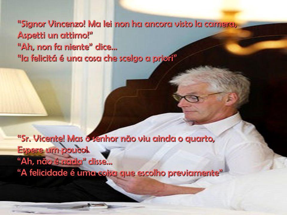 Signor Vincenzo.Ma lei non ha ancora visto la camera, Aspetti un attimo.