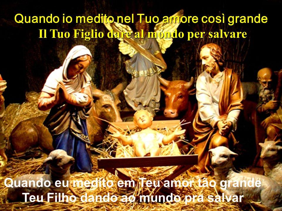 Então minh'alma canta a Ti, Senhor Quão grande és Tu! Quão grande és Tu! Poi la mia anima canta te, Signore Come grande sei Tu! Come grande sei Tu!