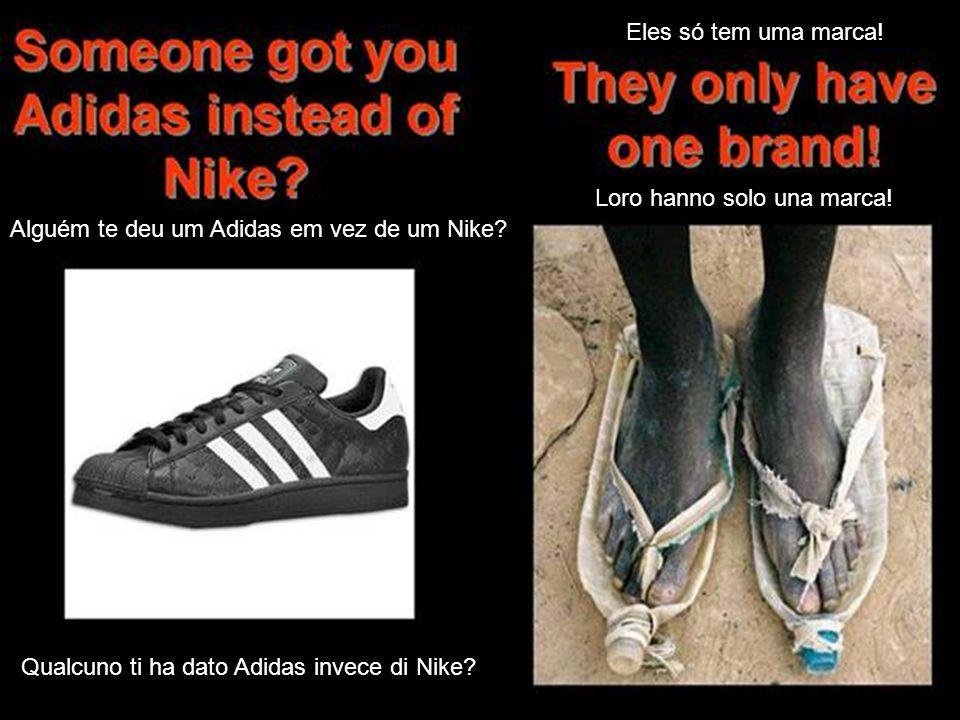 Alguém te deu um Adidas em vez de um Nike? Eles só tem uma marca! Qualcuno ti ha dato Adidas invece di Nike? Loro hanno solo una marca!