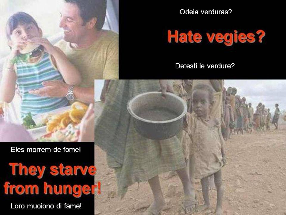 Odeia verduras? Detesti le verdure? Eles morrem de fome! Loro muoiono di fame!