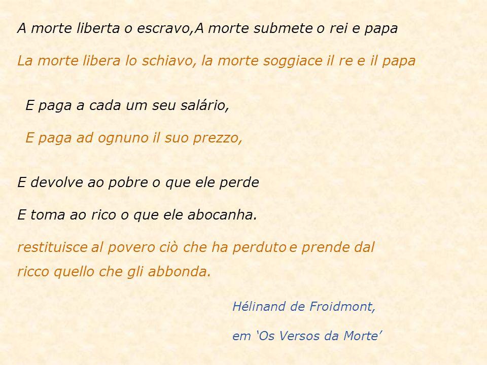 A morte liberta o escravo,A morte submete o rei e papa La morte libera lo schiavo, la morte soggiace il re e il papa.