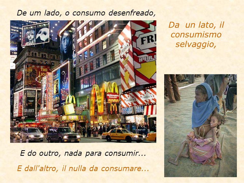 De um lado, o consumo desenfreado, E do outro, nada para consumir...