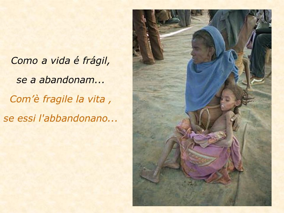 Como a vida é frágil, se a abandonam... Comè fragile la vita, se essi l abbandonano...