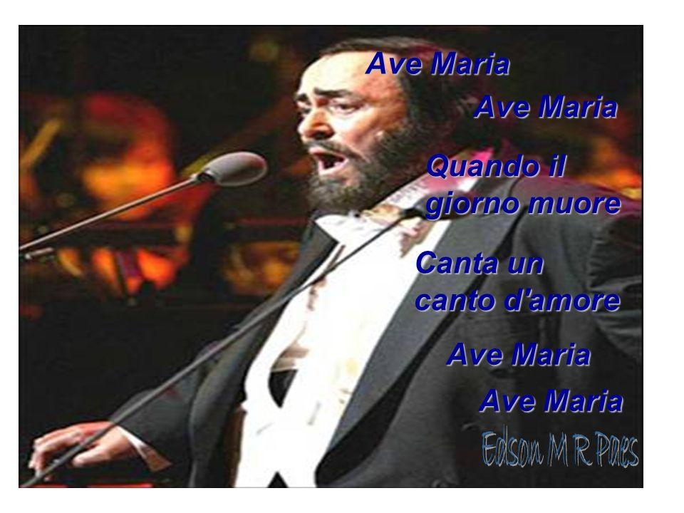 Ave Maria Quando il giorno muore Canta un canto d amore Ave Maria