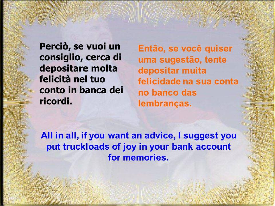 La vecchiaia è come un conto in banca. Prelevi da ciò che hai accumulato.