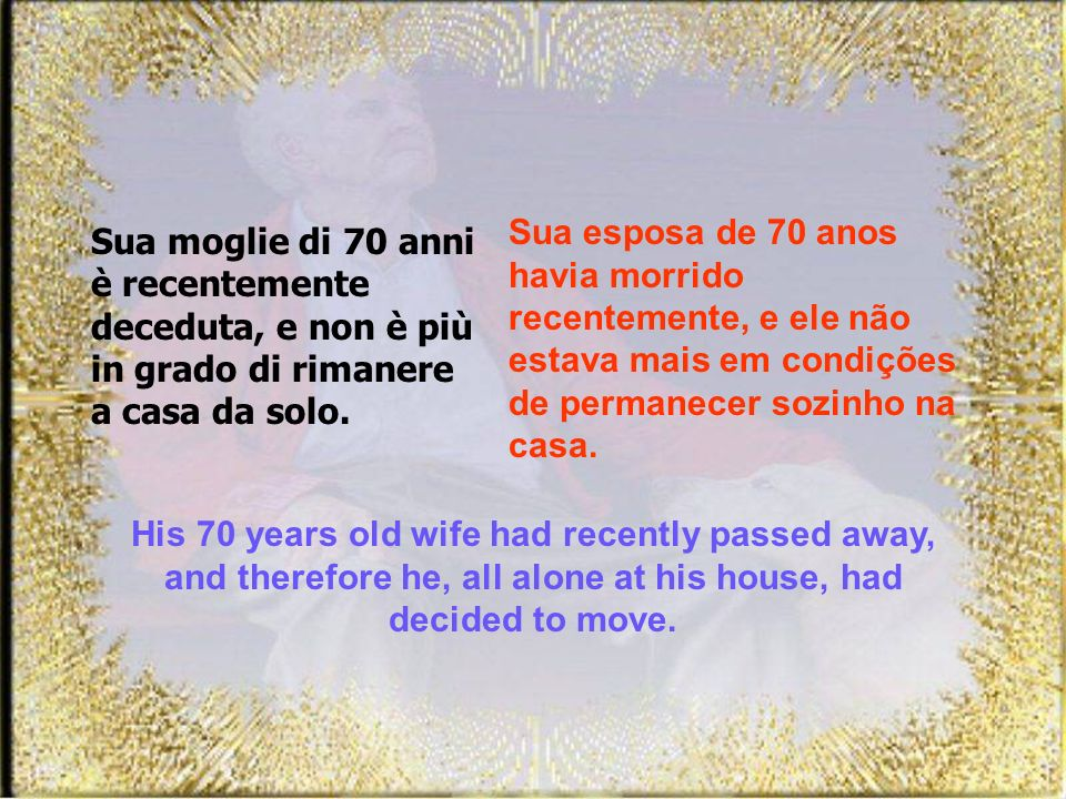Sua moglie di 70 anni è recentemente deceduta, e non è più in grado di rimanere a casa da solo.