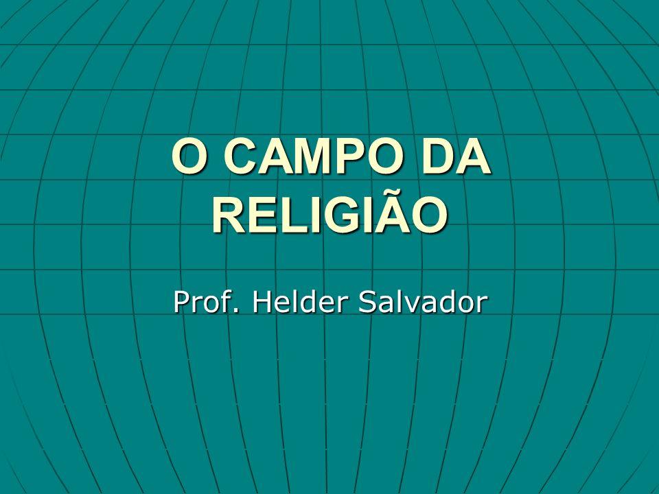 O CAMPO DA RELIGIÃO Prof. Helder Salvador
