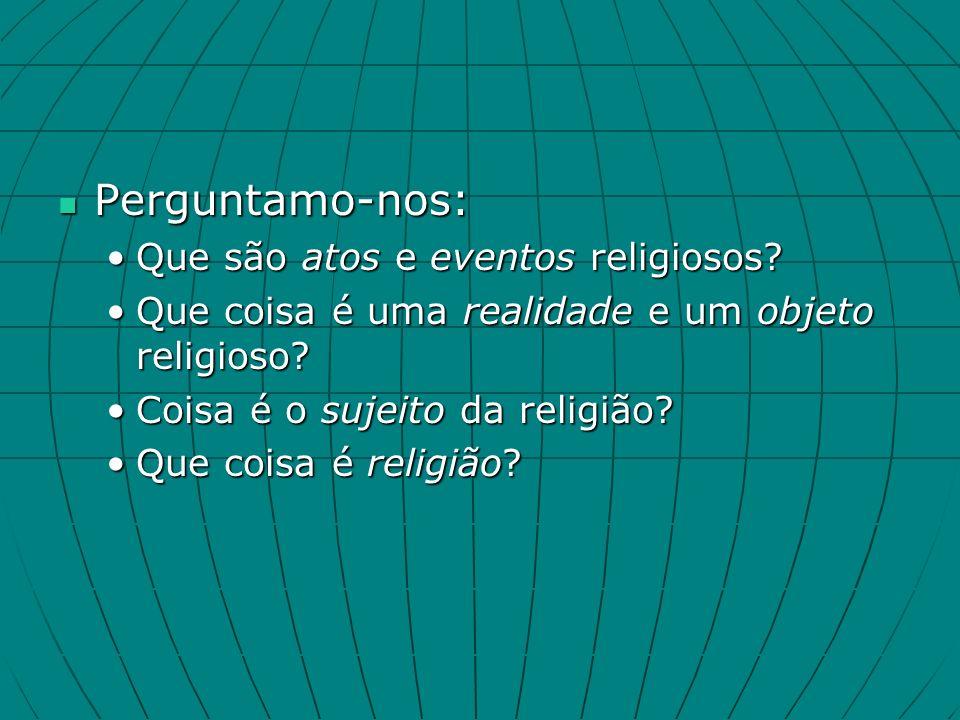 Perguntamo-nos: Perguntamo-nos: Que são atos e eventos religiosos Que são atos e eventos religiosos.