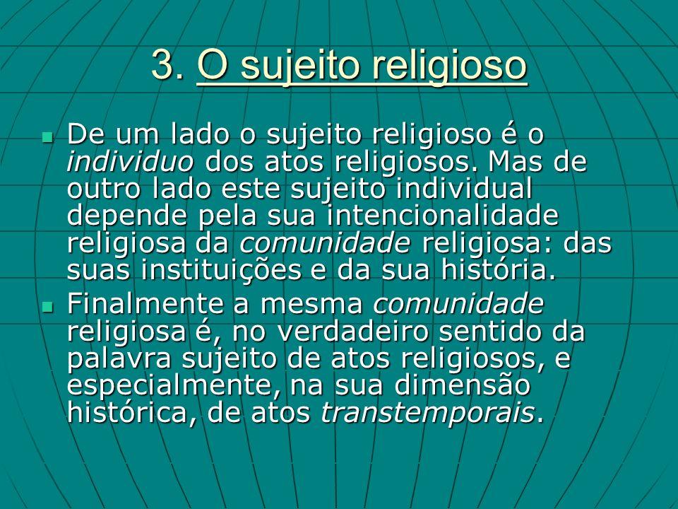 3. O sujeito religioso De um lado o sujeito religioso é o individuo dos atos religiosos.