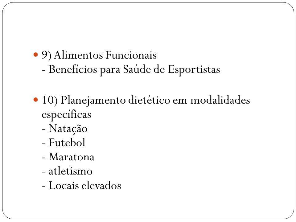 9) Alimentos Funcionais - Benefícios para Saúde de Esportistas 10) Planejamento dietético em modalidades específicas - Natação - Futebol - Maratona - atletismo - Locais elevados