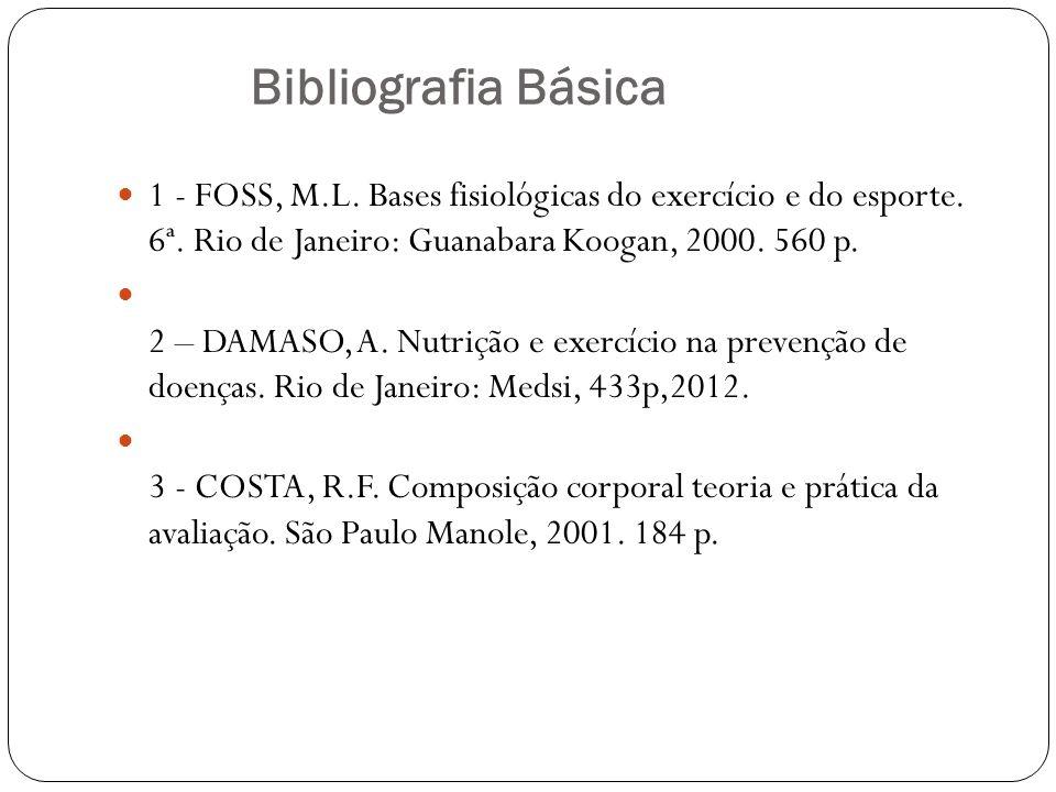 Bibliografia Básica 1 - FOSS, M.L. Bases fisiológicas do exercício e do esporte.