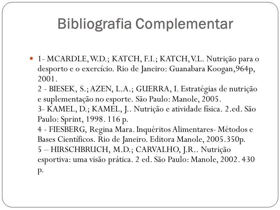 Bibliografia Complementar 1- MCARDLE, W.D.; KATCH, F.I.; KATCH, V.L.