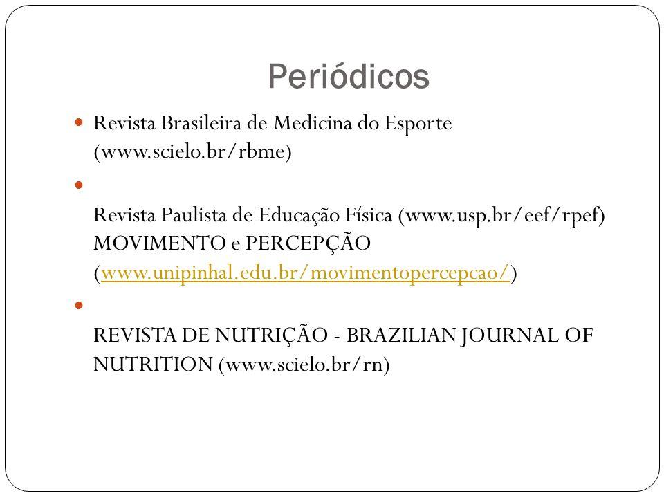 Periódicos Revista Brasileira de Medicina do Esporte (www.scielo.br/rbme) Revista Paulista de Educação Física (www.usp.br/eef/rpef) MOVIMENTO e PERCEPÇÃO (www.unipinhal.edu.br/movimentopercepcao/)www.unipinhal.edu.br/movimentopercepcao/ REVISTA DE NUTRIÇÃO - BRAZILIAN JOURNAL OF NUTRITION (www.scielo.br/rn)