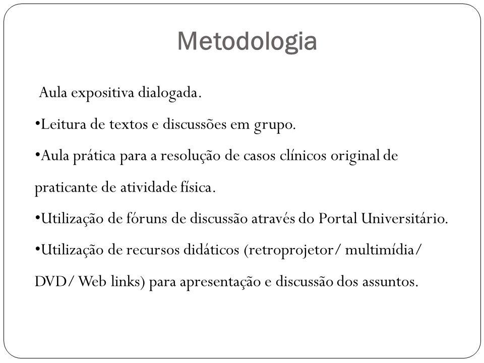 Metodologia Aula expositiva dialogada. Leitura de textos e discussões em grupo.