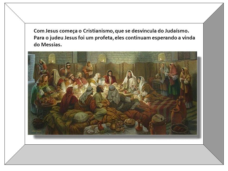 Com Jesus começa o Cristianismo, que se desvincula do Judaísmo.