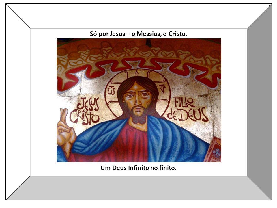 Só por Jesus – o Messias, o Cristo. Um Deus Infinito no finito.