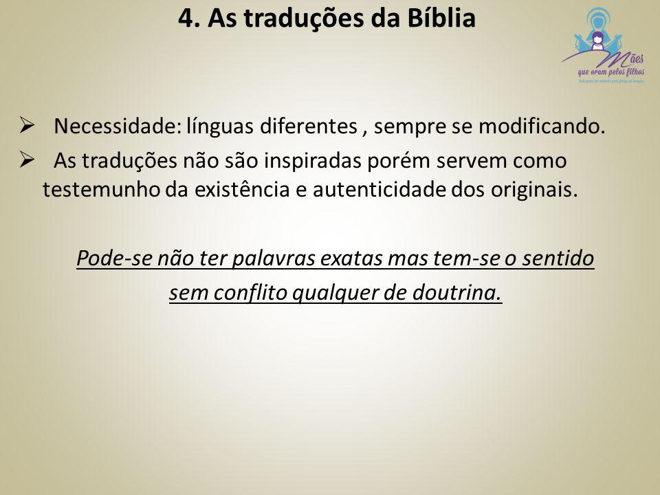 4. As traduções da Bíblia  Necessidade: línguas diferentes, sempre se modificando.  As traduções não são inspiradas porém servem como testemunho da