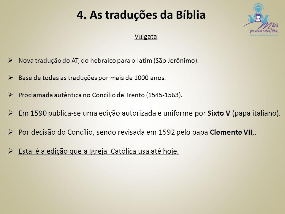 4. As traduções da Bíblia Vulgata  Nova tradução do AT, do hebraico para o latim (São Jerônimo).  Base de todas as traduções por mais de 1000 anos.