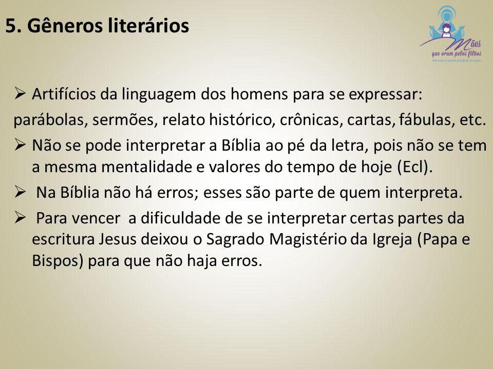 5. Gêneros literários  Artifícios da linguagem dos homens para se expressar: parábolas, sermões, relato histórico, crônicas, cartas, fábulas, etc. 