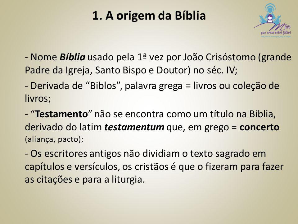 """1. A origem da Bíblia - Nome Bíblia usado pela 1ª vez por João Crisóstomo (grande Padre da Igreja, Santo Bispo e Doutor) no séc. IV; - Derivada de """"Bi"""
