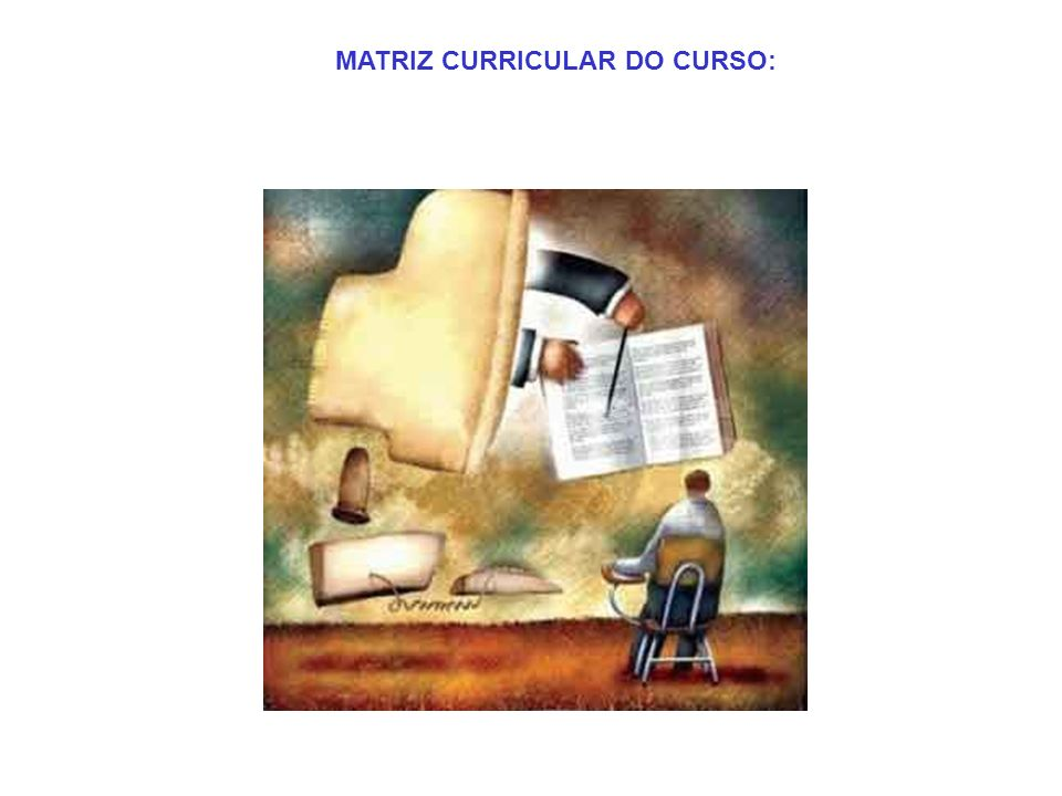 MATRIZ CURRICULAR DO CURSO: