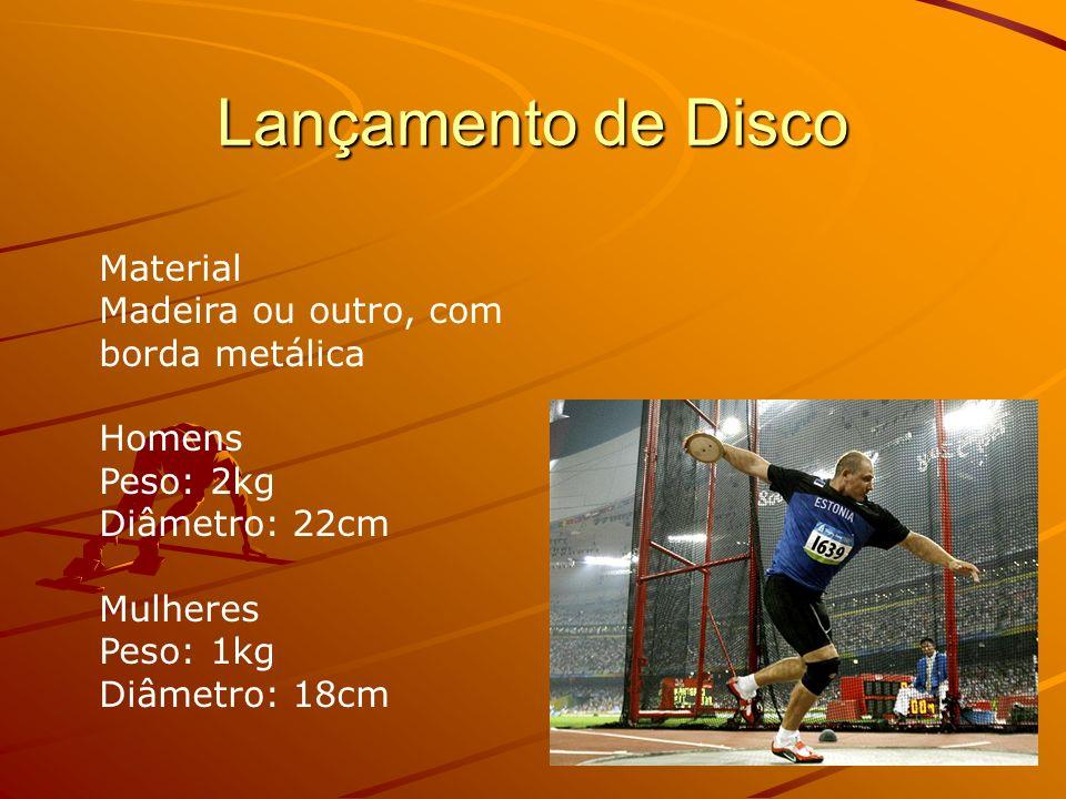Lançamento de Disco Material Madeira ou outro, com borda metálica Homens Peso: 2kg Diâmetro: 22cm Mulheres Peso: 1kg Diâmetro: 18cm